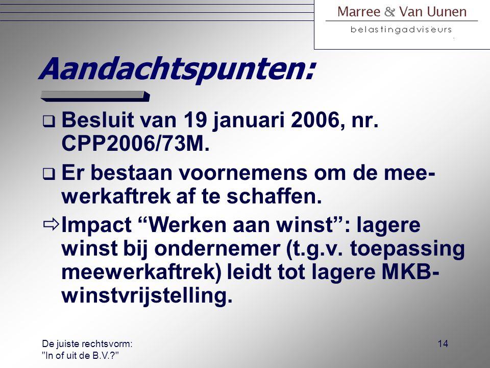 De juiste rechtsvorm: In of uit de B.V.? 13 Overwegingen MWA:  Aftrek bij de ondernemer (tegen hoger IB-tarief), geen heffing bij partner.