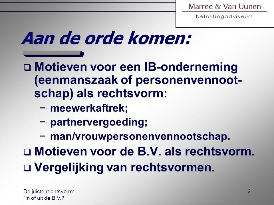 De juiste rechtsvorm: In of uit de B.V.? Nederlandse Federatie van Belastingadviseurs 13 maart 2007 mr E.A.