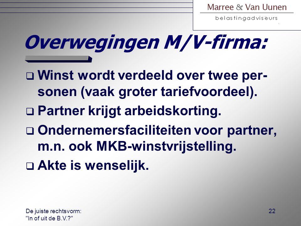 De juiste rechtsvorm: In of uit de B.V.? 21 M/V-firma:  Gebaseerd op reële verdeling winst tussen beide partners: lang niet altijd 50%-50%.