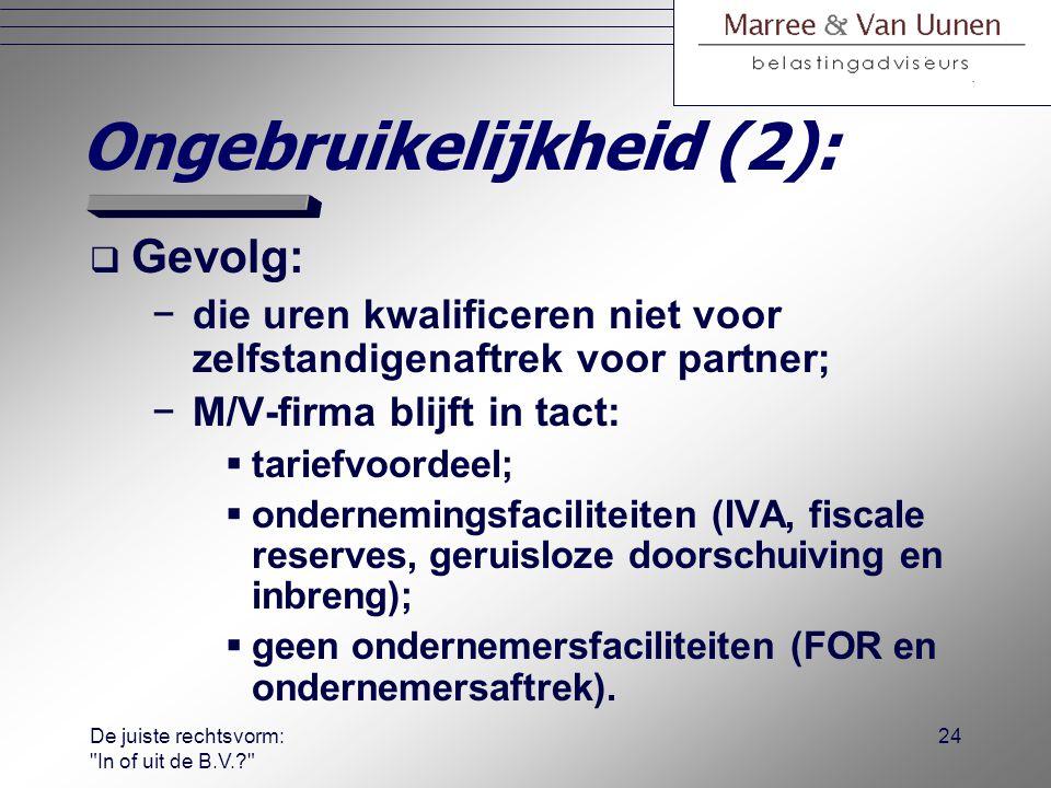 De juiste rechtsvorm: In of uit de B.V.? 23 Ongebruikelijkheid (1):  Ongebruikelijke samenwerking: −tussen verbonden personen (bijv.