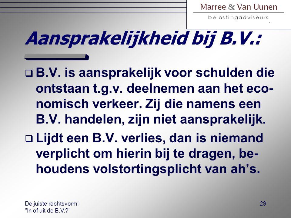 De juiste rechtsvorm: In of uit de B.V.? 28 Juridisch:  Vermijden van persoonlijke aansprake- lijkheid voor verbintenissen: bij een faillissement gaat de B.V.