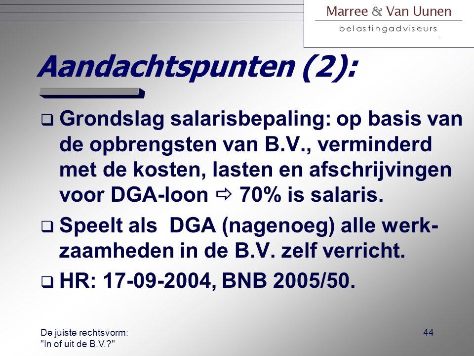 De juiste rechtsvorm: In of uit de B.V.? 43 Aandachtspunten (1):  Salaris wordt bij de DGA belast tegen maximaal 52%, terwijl dit bij de B.V.