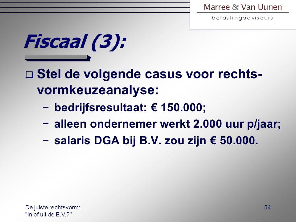De juiste rechtsvorm: In of uit de B.V.? 53 Fiscaal (2): Heffingen i.g.v.