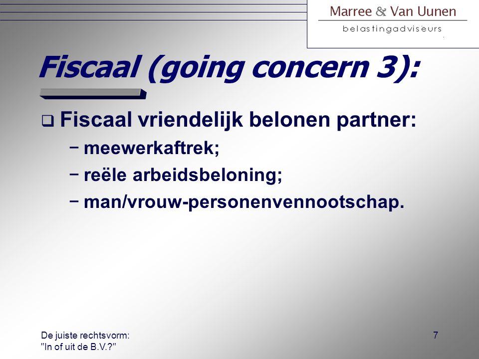 De juiste rechtsvorm: In of uit de B.V.? 6 Fiscaal (going concern 2):  Ondernemersfaciliteiten: −meewerkaftrek, −zelfstandigenaftrek; −doteren aan FOR en latere omzetting in lijfrente.