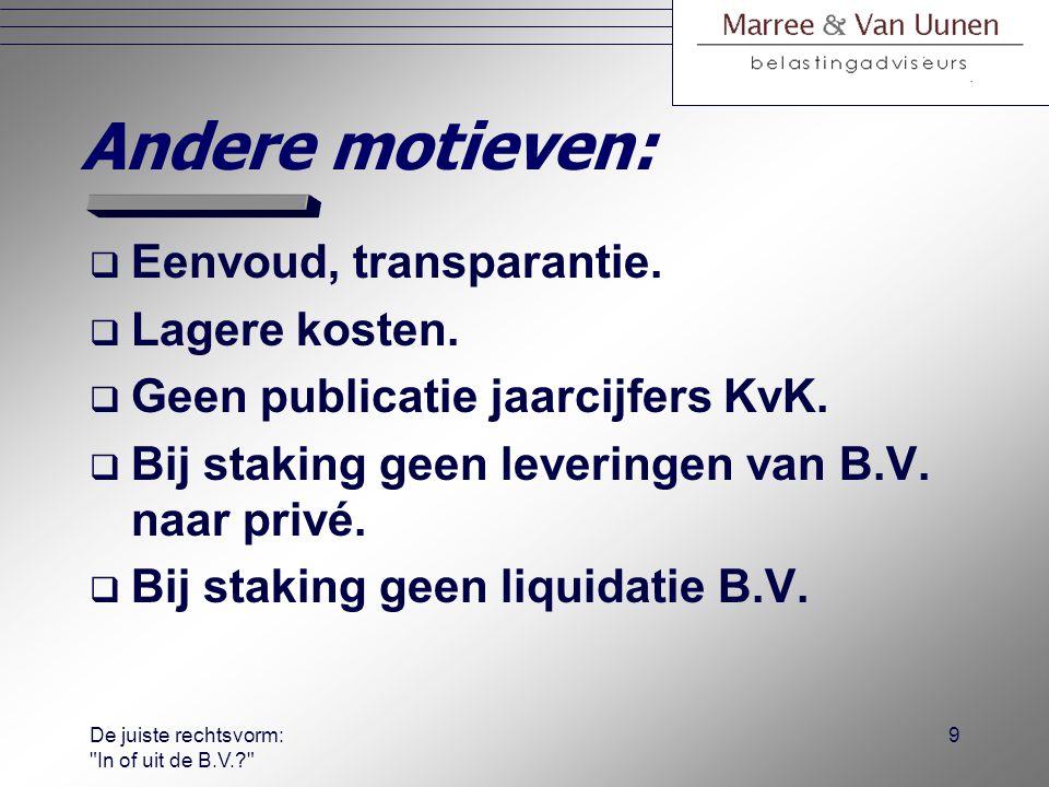 De juiste rechtsvorm: In of uit de B.V.? 8 Fiscaal (staking):  Eenmalig bij beëindiging onderneming: −doorschuiffaciliteiten; −stakingsaftrek; −stakingslijfrente.
