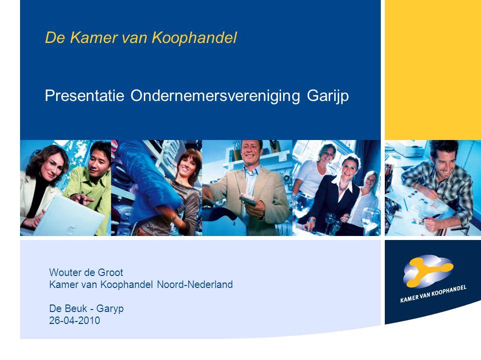 Wouter de Groot Kamer van Koophandel Noord-Nederland De Beuk - Garyp 26-04-2010 De Kamer van Koophandel Presentatie Ondernemersvereniging Garijp