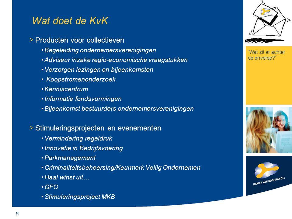 16 Wat doet de KvK > Producten voor collectieven Begeleiding ondernemersverenigingen Adviseur inzake regio-economische vraagstukken Verzorgen lezingen