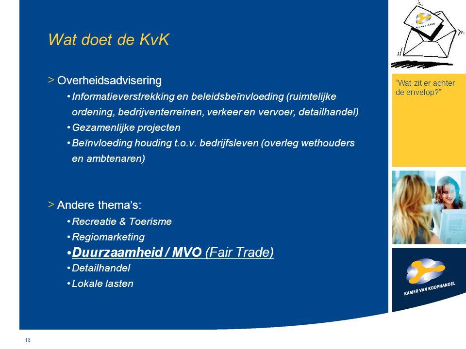 18 Wat doet de KvK > Overheidsadvisering Informatieverstrekking en beleidsbeïnvloeding (ruimtelijke ordening, bedrijventerreinen, verkeer en vervoer,