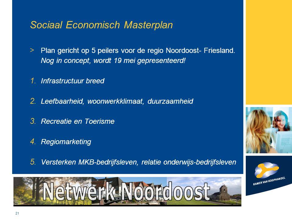 21 Sociaal Economisch Masterplan > Plan gericht op 5 peilers voor de regio Noordoost- Friesland. Nog in concept, wordt 19 mei gepresenteerd! 1. Infras