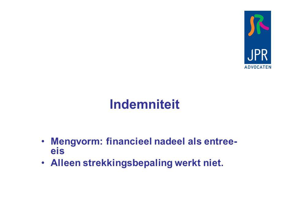 Indemniteit Mengvorm: financieel nadeel als entree- eis Alleen strekkingsbepaling werkt niet.