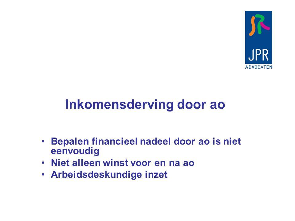 Inkomensderving door ao Bepalen financieel nadeel door ao is niet eenvoudig Niet alleen winst voor en na ao Arbeidsdeskundige inzet