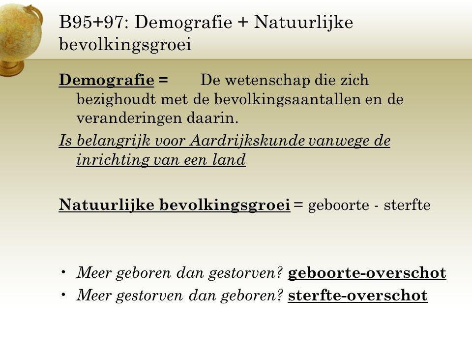 B95+97: Demografie + Natuurlijke bevolkingsgroei Demografie = De wetenschap die zich bezighoudt met de bevolkingsaantallen en de veranderingen daarin.