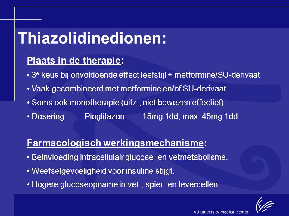 Thiazolidinedionen: Plaats in de therapie: 3 e keus bij onvoldoende effect leefstijl + metformine/SU-derivaat Vaak gecombineerd met metformine en/of S