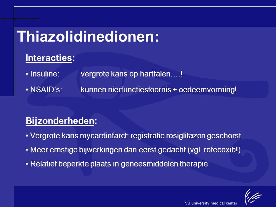 Thiazolidinedionen: Interacties: Insuline:vergrote kans op hartfalen….! NSAID's:kunnen nierfunctiestoornis + oedeemvorming! Bijzonderheden: Vergrote k
