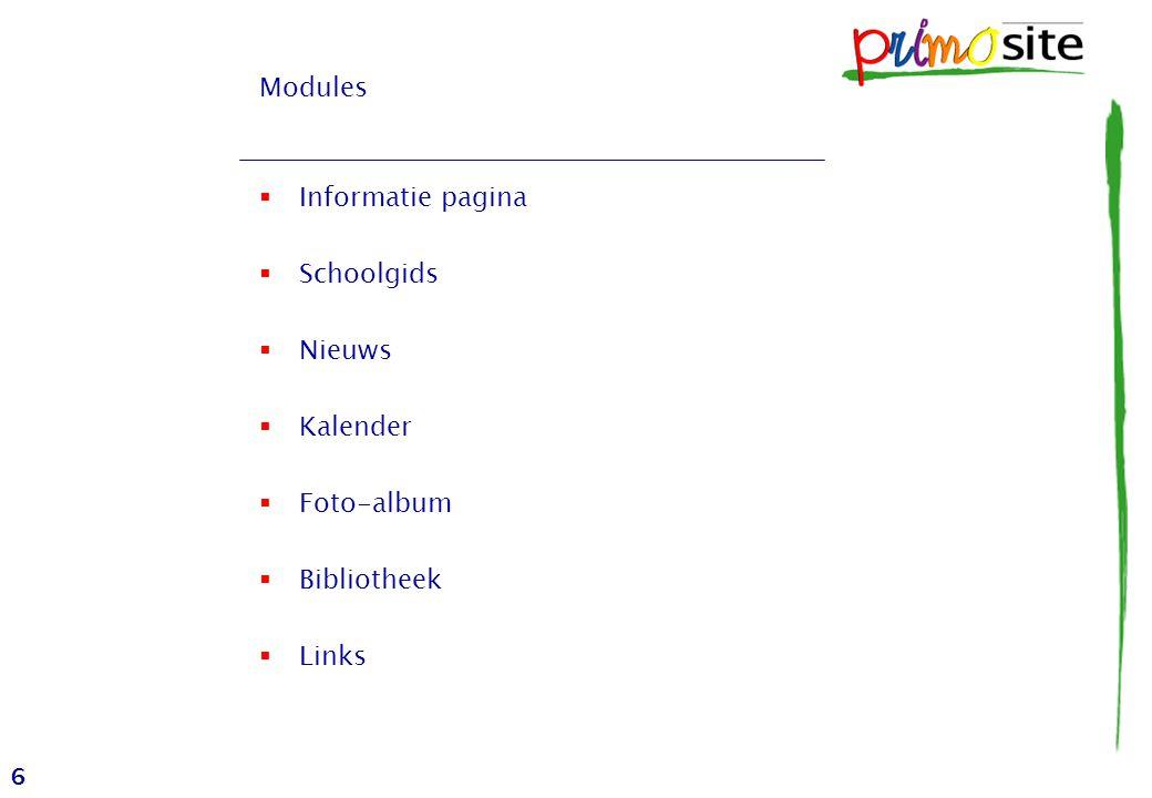 6 Modules  Informatie pagina  Schoolgids  Nieuws  Kalender  Foto-album  Bibliotheek  Links