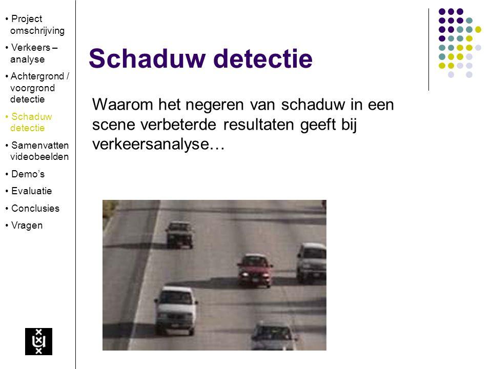 Schaduw detectie Waarom het negeren van schaduw in een scene verbeterde resultaten geeft bij verkeersanalyse… Project omschrijving Verkeers – analyse