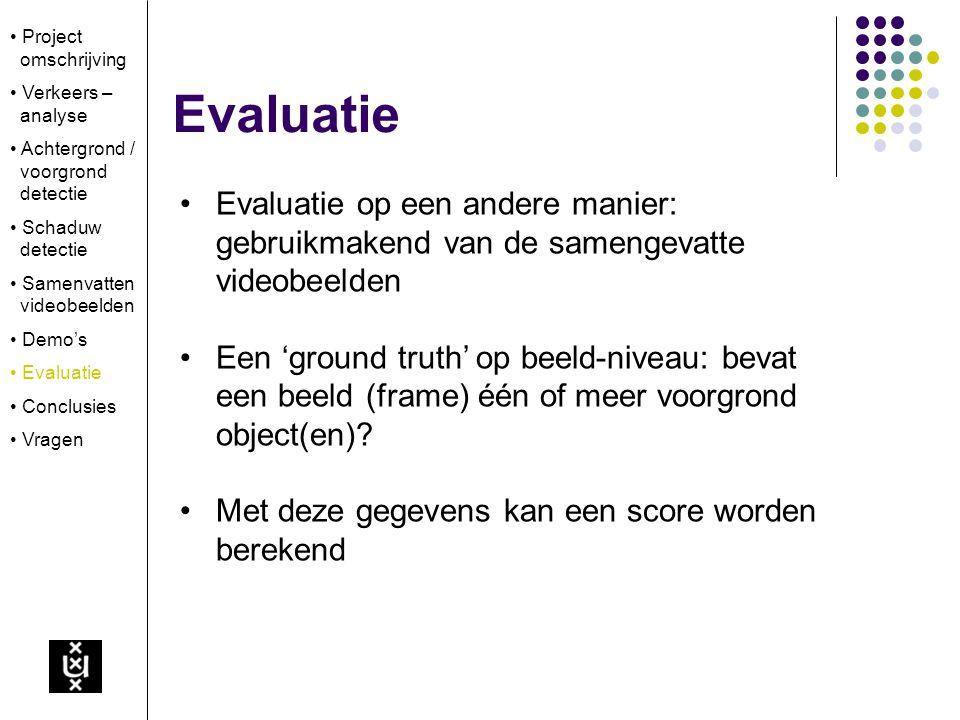 Evaluatie op een andere manier: gebruikmakend van de samengevatte videobeelden Een 'ground truth' op beeld-niveau: bevat een beeld (frame) één of meer