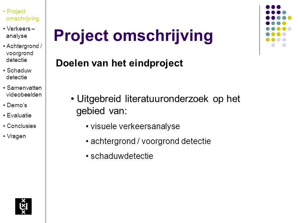 Project omschrijving Doelen van het eindproject Uitgebreid literatuuronderzoek op het gebied van: visuele verkeersanalyse achtergrond / voorgrond dete