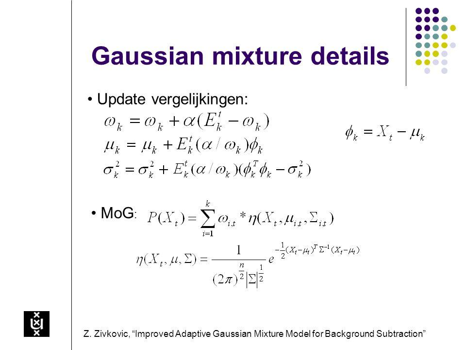 """Gaussian mixture details Update vergelijkingen: Z. Zivkovic, """"Improved Adaptive Gaussian Mixture Model for Background Subtraction"""" MoG :"""