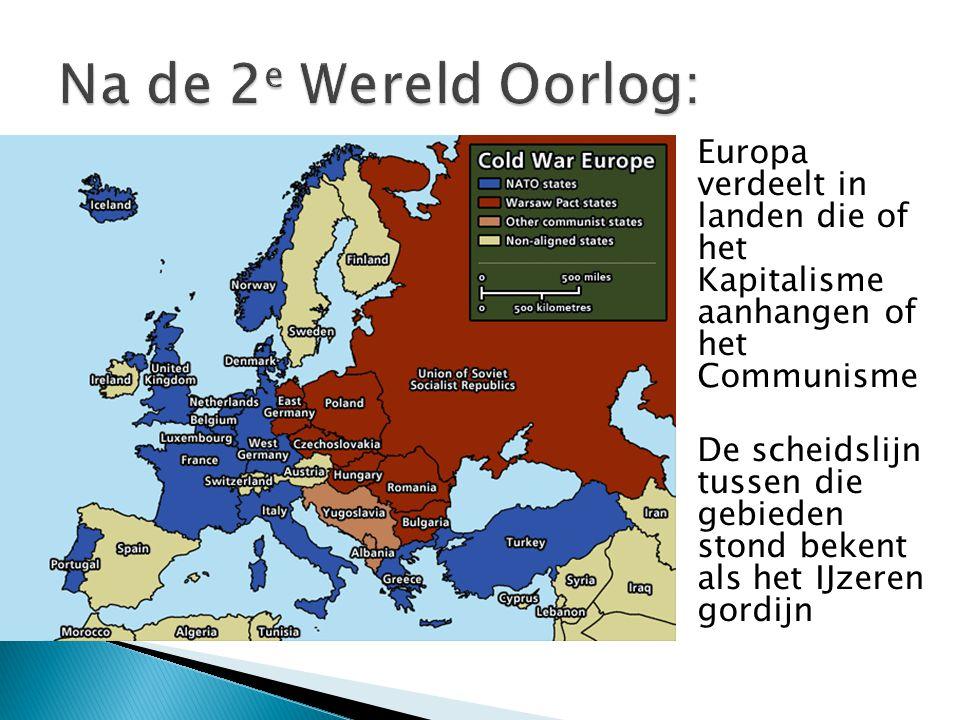Europa verdeelt in landen die of het Kapitalisme aanhangen of het Communisme De scheidslijn tussen die gebieden stond bekent als het IJzeren gordijn