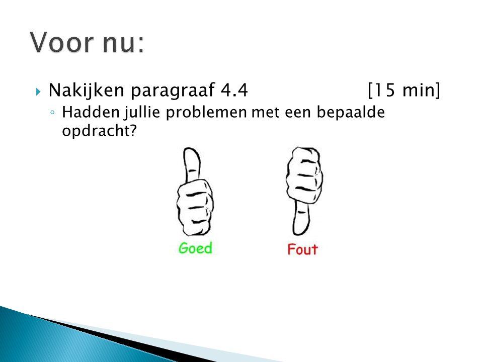  Nakijken paragraaf 4.4 [15 min] ◦ Hadden jullie problemen met een bepaalde opdracht?