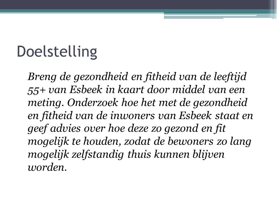 Doelstelling Breng de gezondheid en fitheid van de leeftijd 55+ van Esbeek in kaart door middel van een meting.