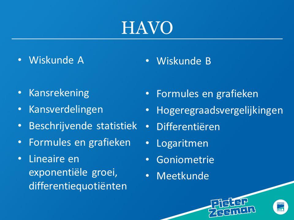 HAVO Wiskunde A Kansrekening Kansverdelingen Beschrijvende statistiek Formules en grafieken Lineaire en exponentiële groei, differentiequotiënten Wisk