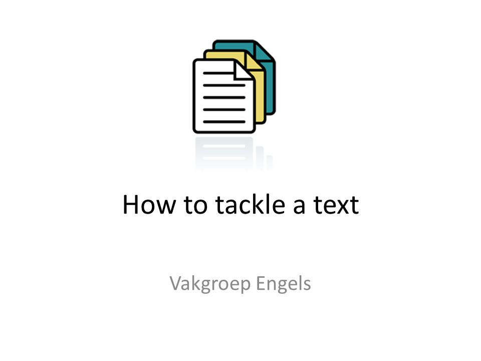 How to tackle a text Vakgroep Engels