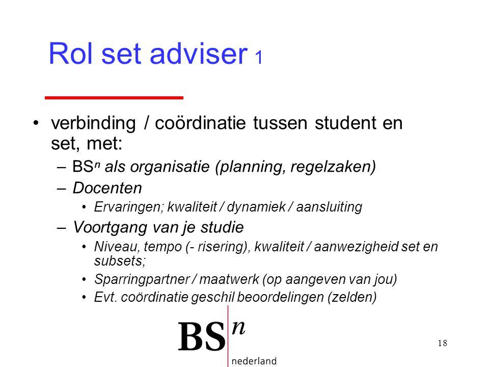 18 verbinding / coördinatie tussen student en set, met: –BSⁿ als organisatie (planning, regelzaken) –Docenten Ervaringen; kwaliteit / dynamiek / aansl