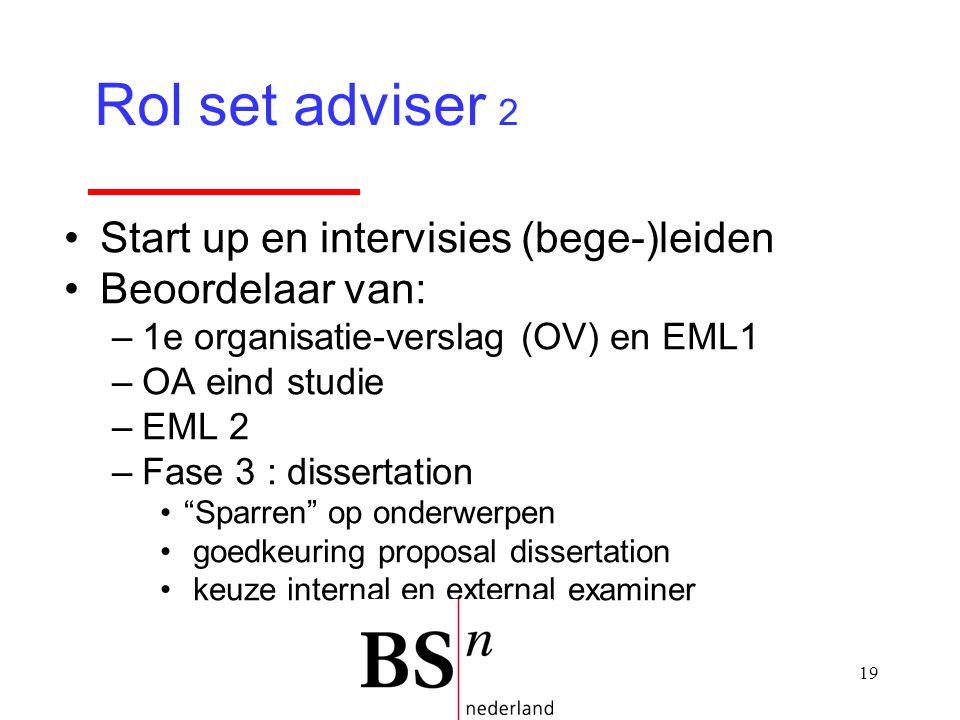 """19 Start up en intervisies (bege-)leiden Beoordelaar van: –1e organisatie-verslag (OV) en EML1 –OA eind studie –EML 2 –Fase 3 : dissertation """"Sparren"""""""