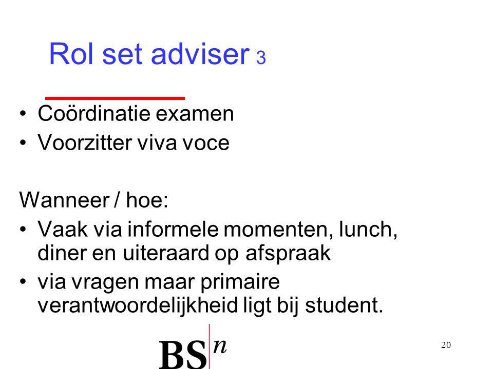 20 Coördinatie examen Voorzitter viva voce Wanneer / hoe: Vaak via informele momenten, lunch, diner en uiteraard op afspraak via vragen maar primaire