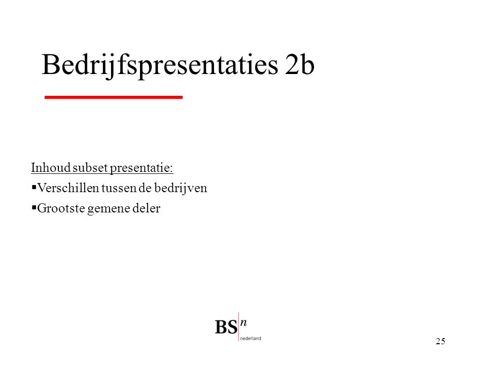 25 Bedrijfspresentaties 2b Inhoud subset presentatie:  Verschillen tussen de bedrijven  Grootste gemene deler