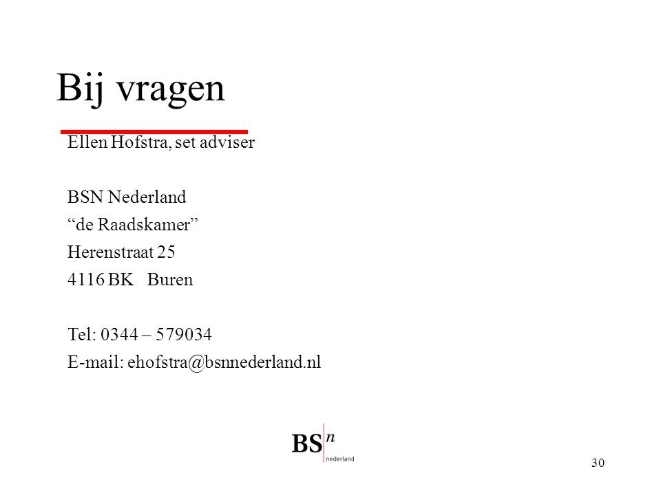 "30 Bij vragen Ellen Hofstra, set adviser BSN Nederland ""de Raadskamer"" Herenstraat 25 4116 BK Buren Tel: 0344 – 579034 E-mail: ehofstra@bsnnederland.n"