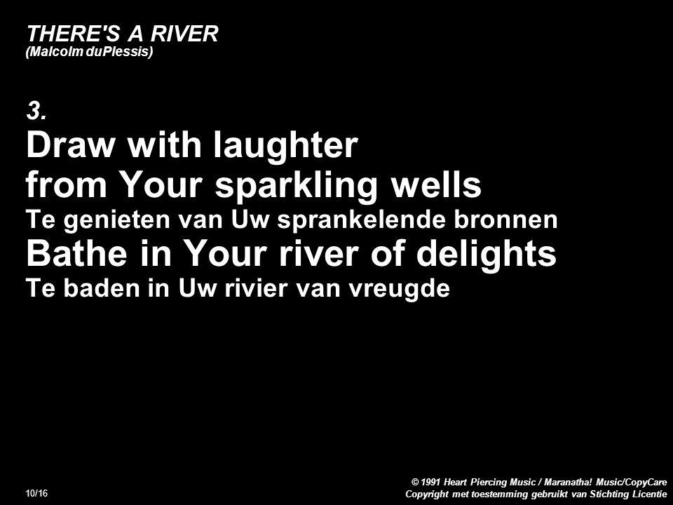 Copyright met toestemming gebruikt van Stichting Licentie © 1991 Heart Piercing Music / Maranatha! Music/CopyCare 10/16 THERE'S A RIVER (Malcolm duPle