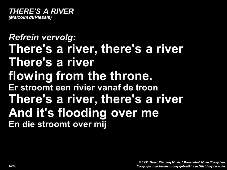 Copyright met toestemming gebruikt van Stichting Licentie © 1991 Heart Piercing Music / Maranatha! Music/CopyCare 14/16 THERE'S A RIVER (Malcolm duPle