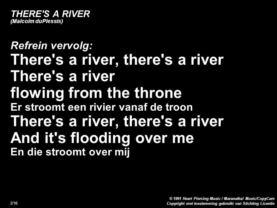 Copyright met toestemming gebruikt van Stichting Licentie © 1991 Heart Piercing Music / Maranatha! Music/CopyCare 2/16 THERE'S A RIVER (Malcolm duPles