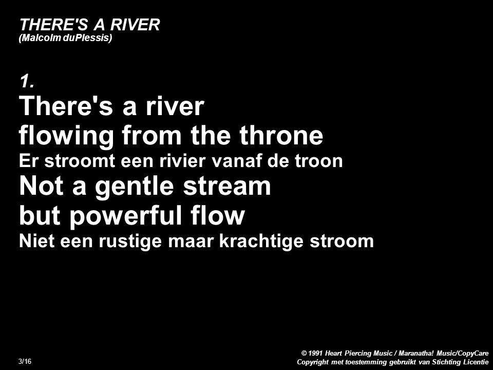 Copyright met toestemming gebruikt van Stichting Licentie © 1991 Heart Piercing Music / Maranatha! Music/CopyCare 3/16 THERE'S A RIVER (Malcolm duPles