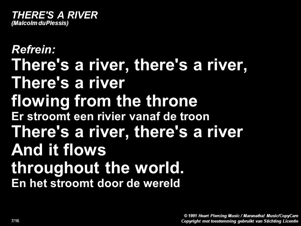 Copyright met toestemming gebruikt van Stichting Licentie © 1991 Heart Piercing Music / Maranatha! Music/CopyCare 7/16 THERE'S A RIVER (Malcolm duPles