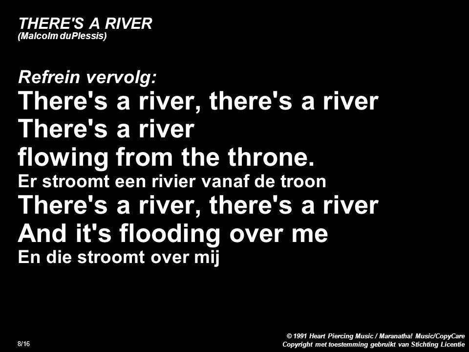 Copyright met toestemming gebruikt van Stichting Licentie © 1991 Heart Piercing Music / Maranatha! Music/CopyCare 8/16 THERE'S A RIVER (Malcolm duPles