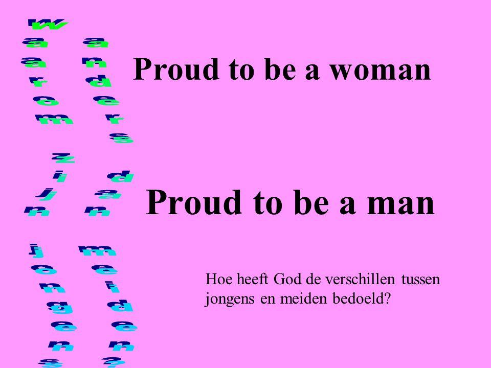 Proud to be a woman Proud to be a man Hoe heeft God de verschillen tussen jongens en meiden bedoeld?