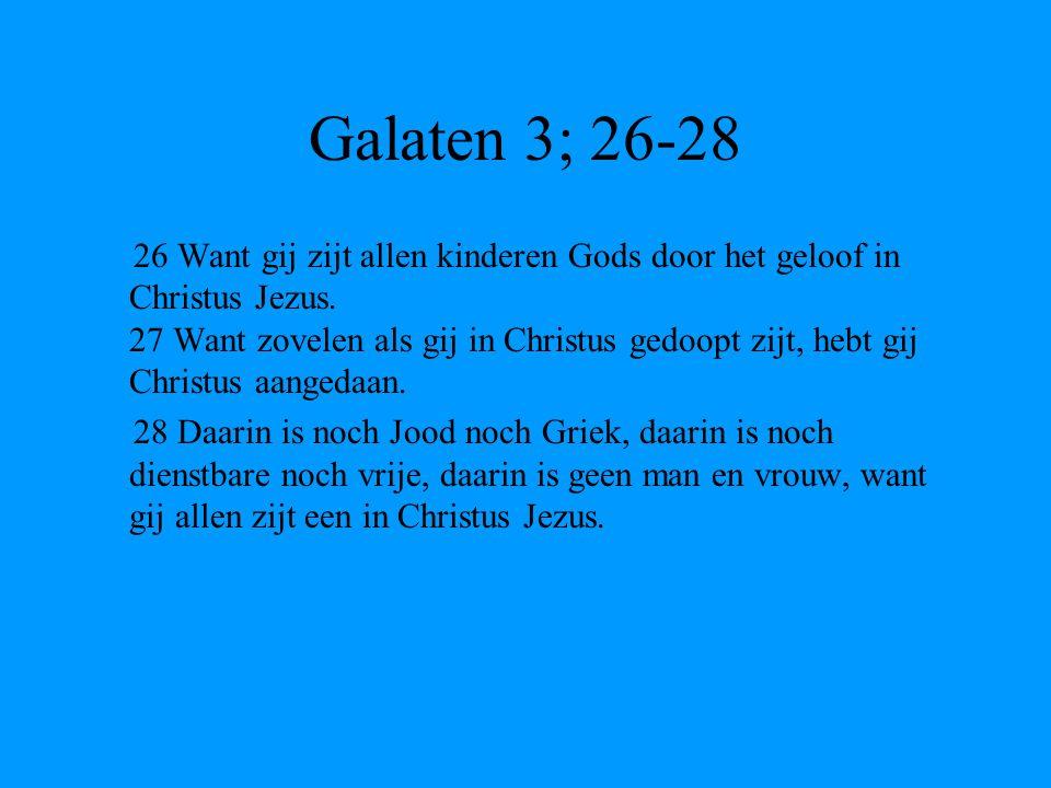 Galaten 3; 26-28 26 Want gij zijt allen kinderen Gods door het geloof in Christus Jezus. 27 Want zovelen als gij in Christus gedoopt zijt, hebt gij Ch