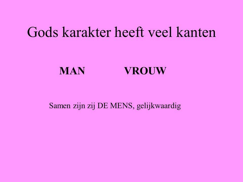 Gods karakter heeft veel kanten MANVROUW Samen zijn zij DE MENS, gelijkwaardig