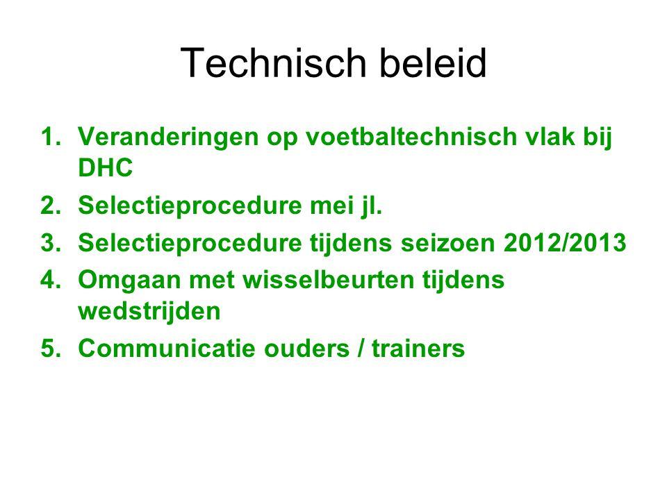 Technisch beleid 1.Veranderingen op voetbaltechnisch vlak bij DHC 2.Selectieprocedure mei jl. 3.Selectieprocedure tijdens seizoen 2012/2013 4.Omgaan m