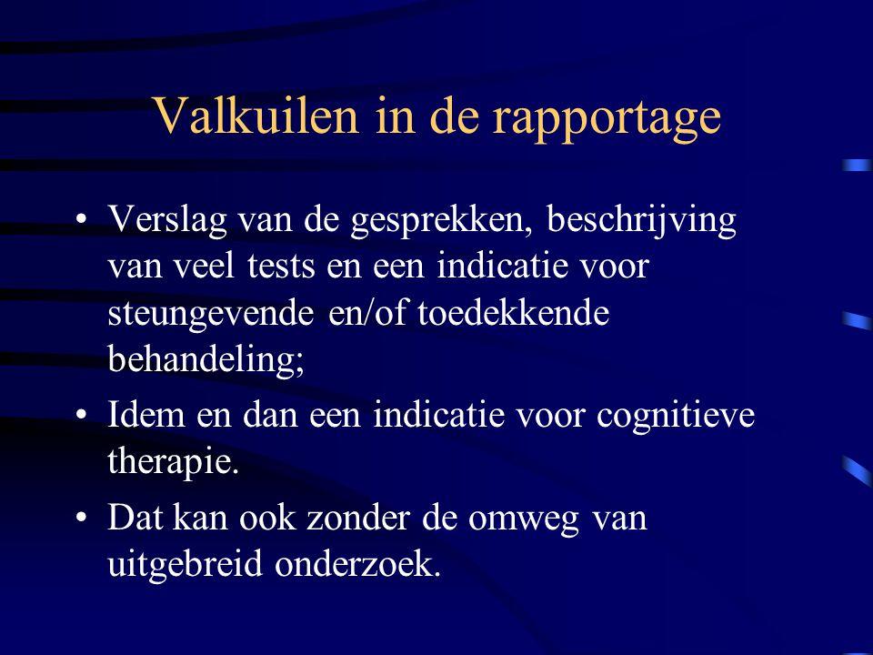 Valkuilen in de rapportage Verslag van de gesprekken, beschrijving van veel tests en een indicatie voor steungevende en/of toedekkende behandeling; Id