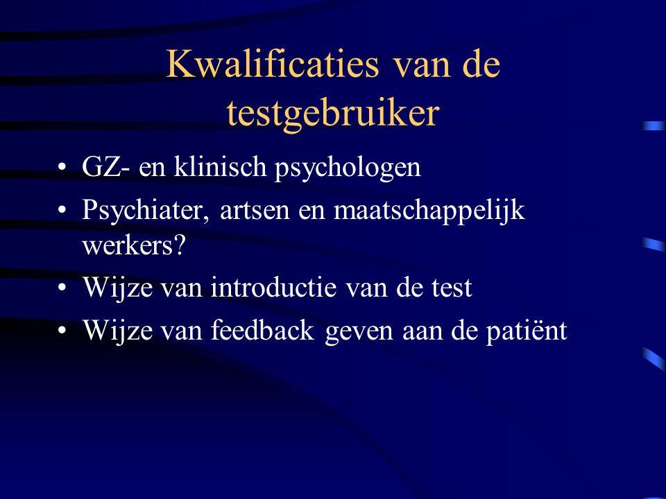 Kwalificaties van de testgebruiker GZ- en klinisch psychologen Psychiater, artsen en maatschappelijk werkers? Wijze van introductie van de test Wijze
