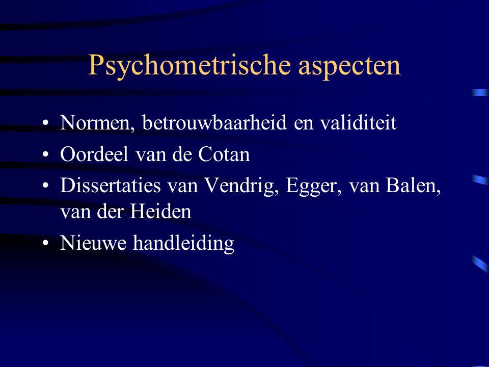 Psychometrische aspecten Normen, betrouwbaarheid en validiteit Oordeel van de Cotan Dissertaties van Vendrig, Egger, van Balen, van der Heiden Nieuwe