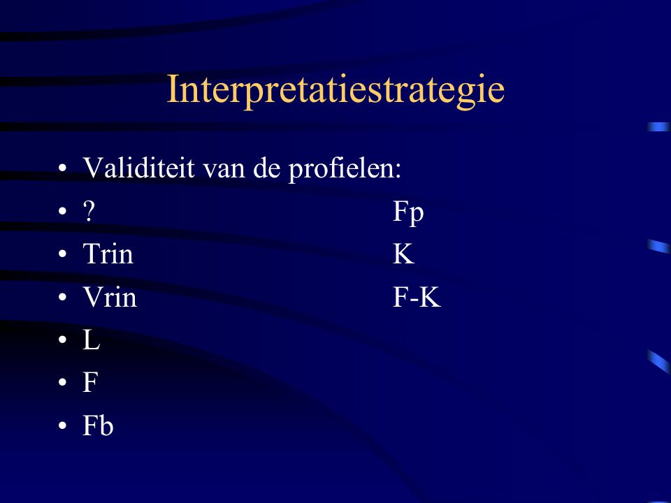 Interpretatiestrategie Validiteit van de profielen: ?Fp TrinK VrinF-K L F Fb