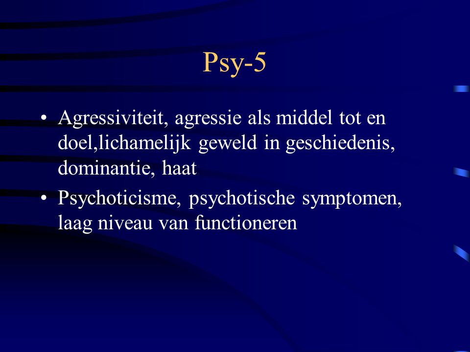 Psy-5 Agressiviteit, agressie als middel tot en doel,lichamelijk geweld in geschiedenis, dominantie, haat Psychoticisme, psychotische symptomen, laag