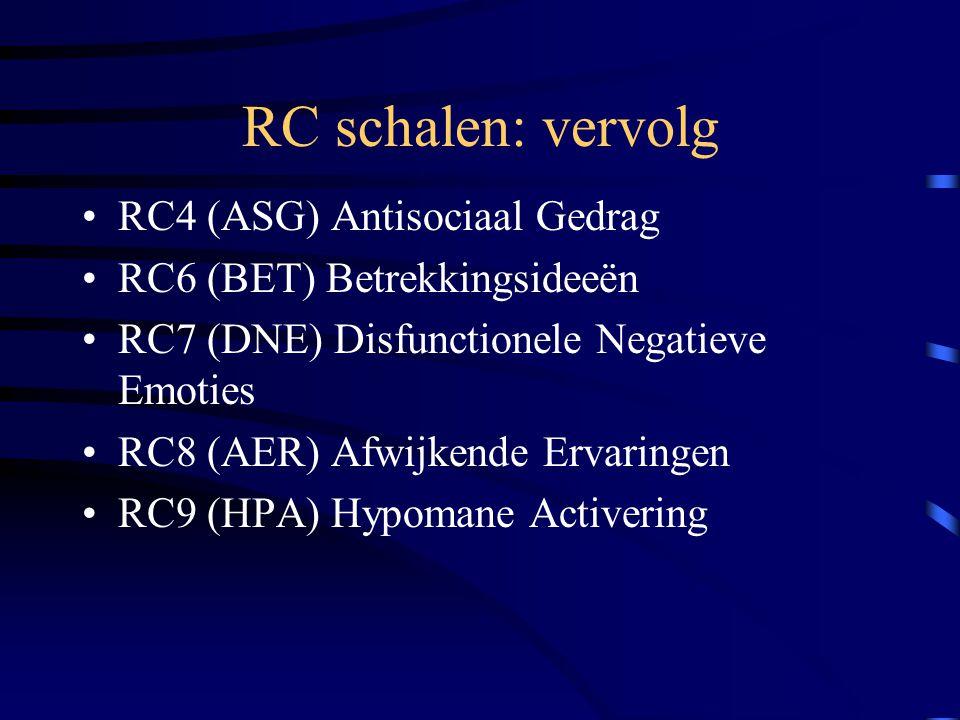 RC schalen: vervolg RC4 (ASG) Antisociaal Gedrag RC6 (BET) Betrekkingsideeën RC7 (DNE) Disfunctionele Negatieve Emoties RC8 (AER) Afwijkende Ervaringe