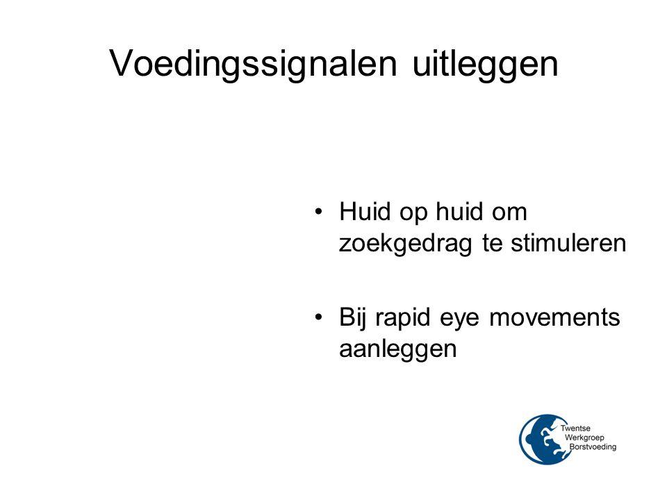 Voedingssignalen uitleggen Huid op huid om zoekgedrag te stimuleren Bij rapid eye movements aanleggen